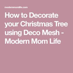 How to Decorate your Christmas Tree using Deco Mesh - Modern Mom Life
