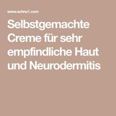Selbstgemachte Creme für sehr empfindliche Haut und Neurodermitis