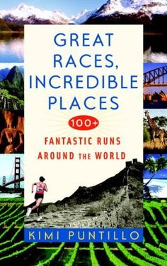 Great Races, Incredible Places: 100+ Fantastic Runs Around the World by Kimi Puntillo. $15.05. Publisher: Bantam; Original edition (March 24, 2009). Author: Kimi Puntillo