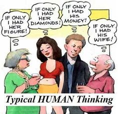 Typical human thinking: If only I had her figure. If only I had her diamonds. If only I had his money. If only I had his wife. > Funny Quotes with Pictures. Andrew Matthews, Parkour, Medical Humor, Humor Grafico, Human Behavior, Just For Laughs, Alter, Best Funny Pictures, Funny Images