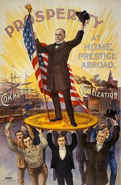 "Gilded Age Politics  Campaign poster showing William McKinley holding U.S. flag and standing on gold coin ""gold standard,"" supported by soldiers, businessmen, farmers and professionals, in front of ships ""commerce"" and factories ""civilization."""