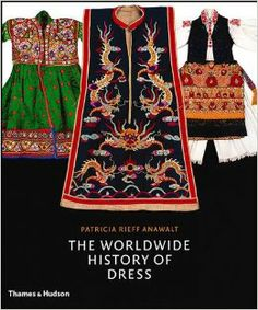 The Worldwide History of Dress: Patricia Rieff Anawalt: 9780500513637: Amazon.com: Books