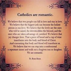 Catholics are romantic.
