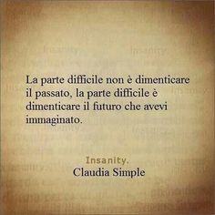 La parte difficile è dimenticare il futuro che avevi immaginato - Claudia Simple The difficult part is not forgetting the past, but rather, the future as you imagined it would be. Words Quotes, Sayings, Italian Quotes, Love Life Quotes, Interesting Quotes, True Words, Beautiful Words, Sentences, Decir No