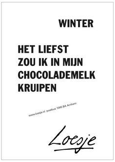 Winter, het liefst zou Ik in de chocolademelk kruipen.