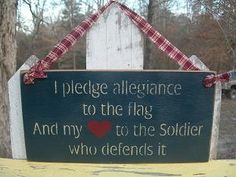"Love this sign!  Think I'll make one that says ""I pledge allegiance to the flag and my <3 to my veteran who defended it"""