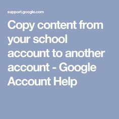Copy content from your school account to another account - Google Account Help