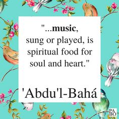 """""""…music, sung or played, is spiritual food for soul and heart. The musician's art is among those arts worthy of the highest praise, and it moveth the hearts of all who grieve."""