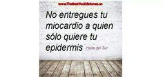 No entregues tu miocardio a quien sólo quiere tu epidermis. #frases #quotes #amor #love