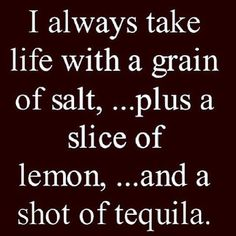 Maybe not tequila but you get the point haha