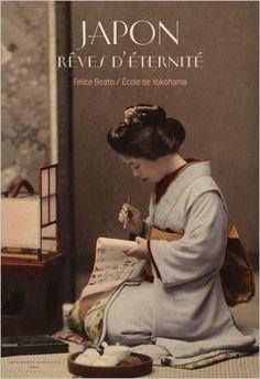 """""""Japon, rêves d'éternité"""" Félice Beato (Actes Sud Editions, 2012)."""