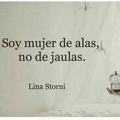 Soy mujer de alas, no de jaulas. Lina Storni I am a woman with wings, not cages. Favorite Quotes, Best Quotes, Feminist Quotes, Feminist Art, Powerful Quotes, Spanish Quotes, Cute Quotes, Woman Quotes, Beautiful Words