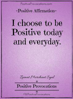 Affirmation: I choose to be Positive today and everyday. xoxo, @zeenatsyal #positiveprovocations