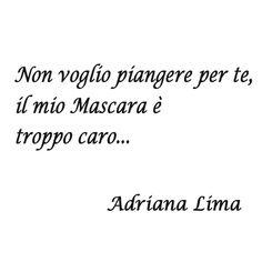 Chi ci fa piangere vale decisamente meno di un buon #mascara... O no? #AdrianaLima #Frasicelebri #zen #buongiorno #domenica #consigli #vita