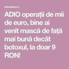 ADIO operații de mii de euro, bine ai venit mască de față mai bună decât botoxul, la doar 9 RON! Euro