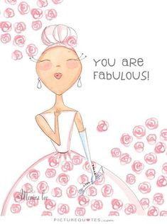 You are fabulous. Inspirational quotes on PictureQuotes.com.
