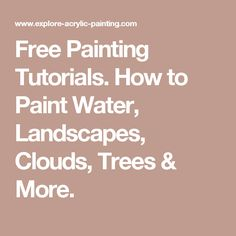 Free Painting Tutorials. How to Paint Water, Landscapes, Clouds, Trees & More.