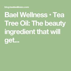 Bael Wellness • Tea Tree Oil: The beauty ingredient that will get...
