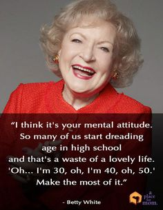 Make The Most Of It Quote by Betty White