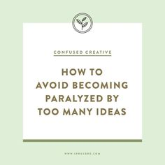 Need to remember this all the time! How to avoid becoming paralyzed by too many ideas by Spruce Rd.