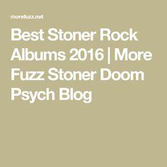 Best Stoner Rock Albums 2016 | More Fuzz Stoner Doom Psych Blog