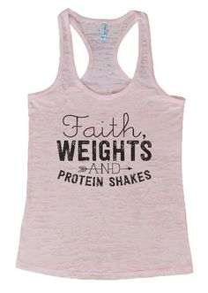 "Womens Workout Tank Top Shirt, ""Faith, Weights and Protein Shakes"" This is a HIGH Quality ""Next Level"" Brand Burnout Racer Back Tank. Very Lightweight, Sexy, Super Soft, and VERY popular in today's ma                                                                                                                                                                                 More"