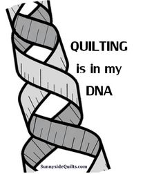 Quilting is in my DNA  Follow us on FaceBook:  https://www.facebook.com/SunnysideQuilts OR  shop in our eStore:  http://stores.ebay.com/SunnysideQuilts