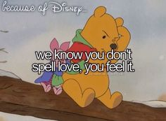 """Because of Disney - """"Pooh, how do you spell love?"""" """"You don't spell it, your feel it."""" - Winnie the Pooh Disney Pixar, Disney Nerd, Disney Facts, Disney Quotes, Disney Girls, Disney And Dreamworks, Disney Love, Disney Magic, Walt Disney"""