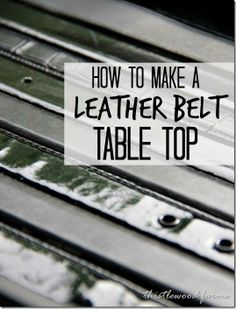 how to make a leather belt table top