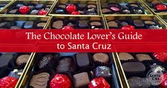 The Chocolate Lover's Guide to Santa Cruz from A to Mackenzies