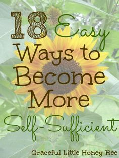 Check out these 18 Easy Ways to Become More Self-Sufficient to start living a more full and simple life.: