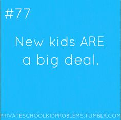 The BIGGEST!! :D when i went to private school,if a new kid came it was disastrous,or if a person left