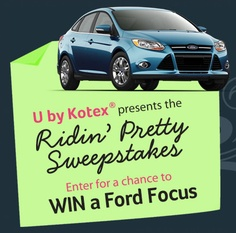 U By Kotex is organizing the Ridin' Pretty Sweepstakes and is giving away the chance to win a 2012 Ford Focus car and other prizes!