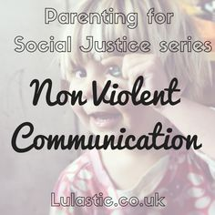 The concise guide to Non Violent Communication for all parents- transform your relationship with your children for social justice begins in the home.
