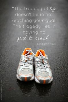 Always have a goal- you cannot succeed if you don't try! If you have no goal for anything you are  not going to succeed!