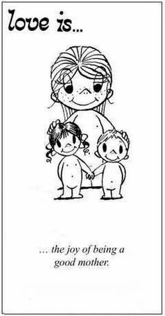 Love Is. the joy of being agood mother. Love Is Cartoon, Love Is Comic, Love My Kids, Love Of My Life, Best Mother, Mom Quotes, Qoutes, Daughter Quotes, Happy Quotes