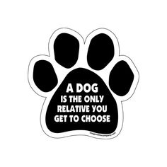 Paw Magnet - A Dog Is The Only Relative You Get To Choose - https://barkavenuebycucciolini.ca/product/paw-magnet-a-dog-is-the-only-relative-you-get-to-choose/