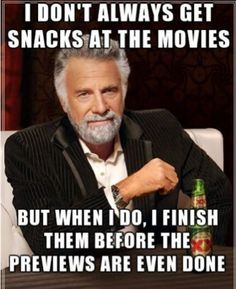 I don't always get snacks at the movies, but when I do...