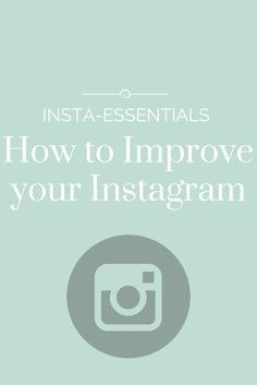 The best tips to improving your instagram feed (and growing your following!)