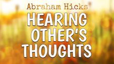 Get Happy, Abraham Hicks, Law Of Attraction, Other People, Mindfulness, Thoughts, Youtube, Consciousness, Youtubers
