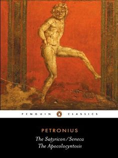 The Satyricon and The Apocolocyntosis of the Divine Claudius (Penguin Classics) by Petronius