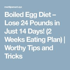 Boiled Egg Diet – Lose 24 Pounds in Just 14 Days! (2 Weeks Eating Plan) | Worthy Tips and Tricks