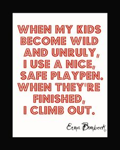 When my children were younger I read Erma Bombeck a lot. She just made me laugh! Funny Mom Quotes, Me Quotes, Mommy Quotes, Erma Bombeck Quotes, Family Rules, Family Goals, Mom Humor, Parent Humor, Say I Love You