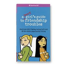 American Girl Collection * Nonfiction 'Advice ~ a Smart Girl's Guide to = Friendship Troubles - 2003