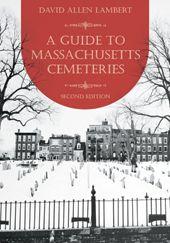 A Guide to Massachusetts Cemeteries, 2nd Edition by David Allen Lambert