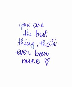 """You are the best thing, that's ever been mine"" - Taylor Swift love song lyrics; love quote"
