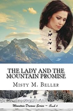 5 stars- The Lady and the Mountain Promise (Mountain Dreams Series Book 4) by Misty M. Beller