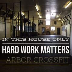 In this house only hard work matters! Arbor CrossFit