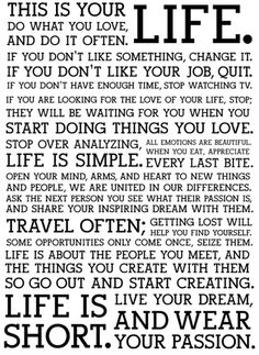 Your life and your passion.