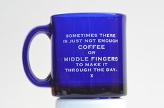 Sometimes there is just not enough coffee or middle fingers to make it through the day. Coffee mug from Meriwether of Montana
